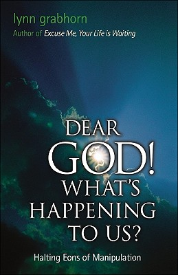Dear God! What's Happening to Us? By Grabhorn, Lynn